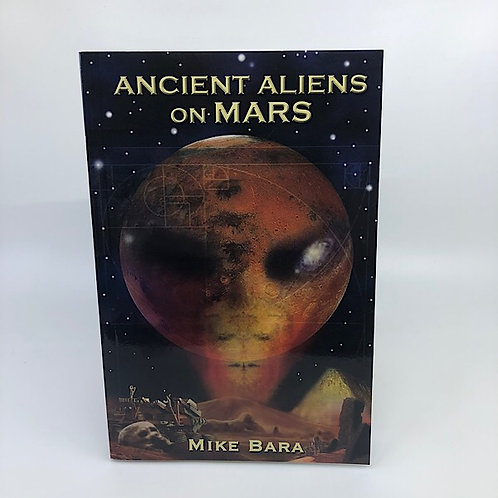 ANCIENT ALIENS ON MARS BY MIKE BARA