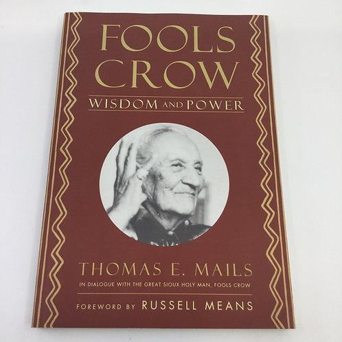 FOOLS CROW : WISDOM & POWER BY THOMAS E. MAILS