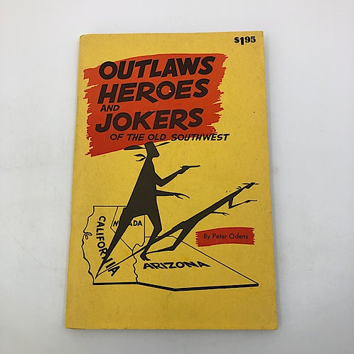 OUTLAWS HEROES & JOKERS OF THE OLD SOUTHWEST BY PETER ODENS