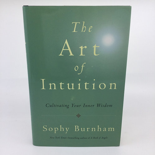 THE ART OF INTUITION : CULTIVATING YOUR INNER WISDOM BY SOPHY BURNHAM
