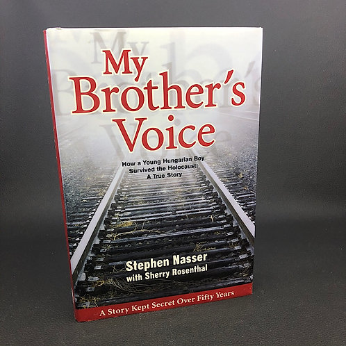 MY BROTHERS VOICE: HOW A YOUNG HUNGARIAN SURVIVED THE HOLOCAUST (SIGNED)