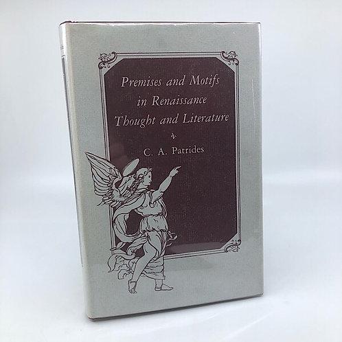PREMISES & MOTIFS IN RENAISSANCE THOUGHT & LITERATURE BY C.A. PATRIDES