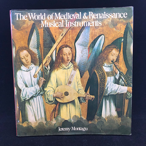 THE WORLD OF MEDIEVAL AND RENAISSANCE MUSICAL INSTRUMENTS BY JEREMY MONTAGU
