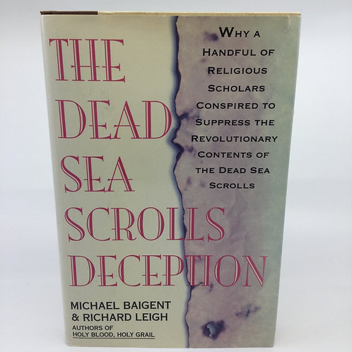 THE DEAD SEA SCROLLS DECEPTION BY MICHAEL BAIGENT & RICHARD LEIGH