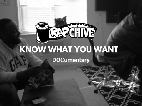 RAPCHIVE Presents: KNOW WHAT YOU WANT DOCumentary