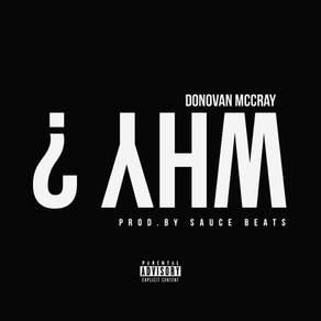Donovan McCray- WHY (Prod.By JOSHLOUIS aka Sauce Beats)