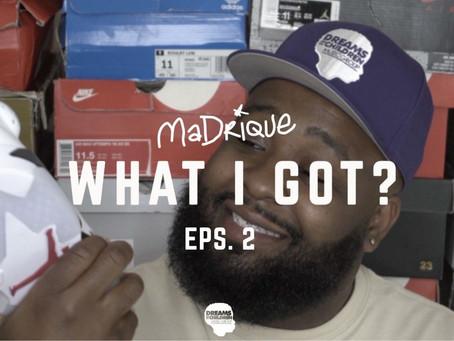 MaDrique - WHAT I GOT ? [EPS.2]