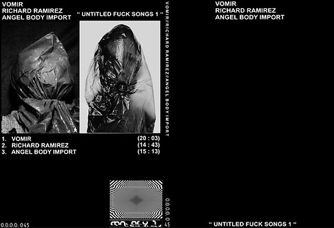 "VOMIR / RICHARD RAMIREZ / ANGEL BODY IMPORT ""UNTITLED FUCK SONGS 1"""
