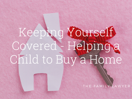 Keeping Yourself Covered - Helping your Child Buy a Home