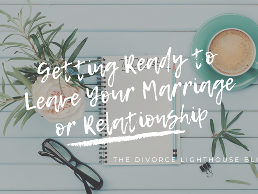 Getting Ready to Leave Your Marriage or Relationship