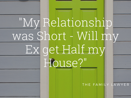 My Relationship was Short - Will my Ex Get Half my House?!