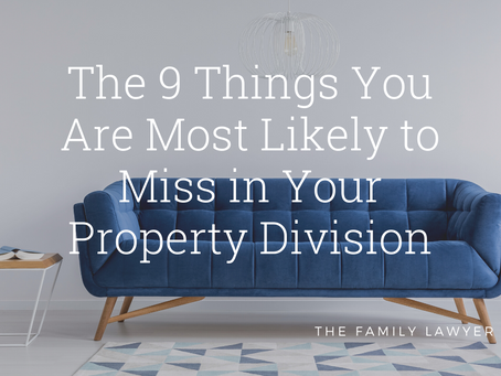 The 9 Things You Are Most Likely to Miss in Your Property Division