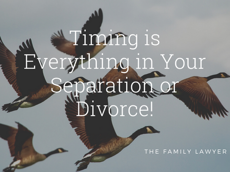 Timing is Everything in Your Separation or Divorce!