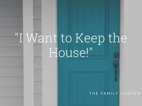 """I Want to Keep the House!!"""