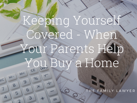 Keeping Yourself Covered - When Your Parents Help You Buy a Home