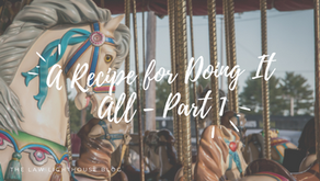 A Recipe for Doing It All - Part 1