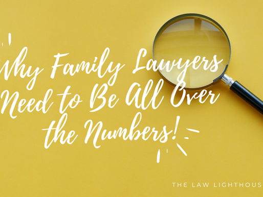 Why Family Lawyers Need to Be ALL Over the Numbers!