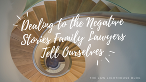 Dealing to the Negative Stories Family Lawyers Tell Ourselves