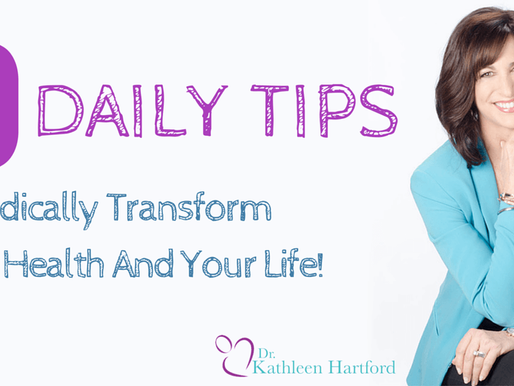 10 DAILY TIPS TO RADICALLY TRANSFORM YOUR HEALTH AND LIFE