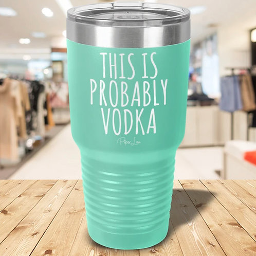 This is Probably Vodka 30 oz Tumbler