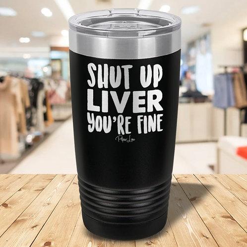 Shut Up Liver 20 0z Tumbler