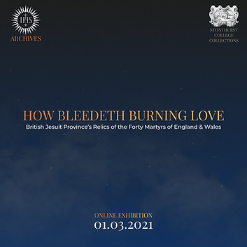 Title How bleedeth burning love, subtitle British Jesuit Province's Relics of the 40 Martyrs