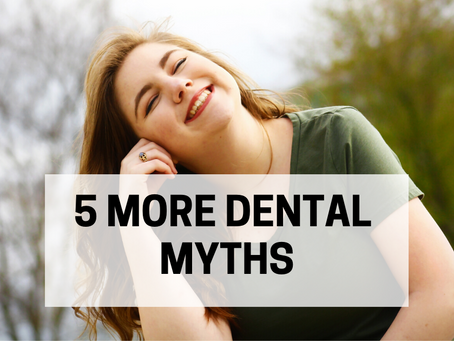5 More Dental Myths