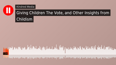 Giving Children the Vote, and Other Insights from Childism