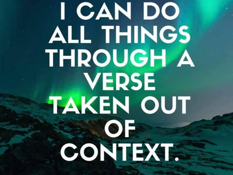 I can do all things... Through a verse taken out of context.
