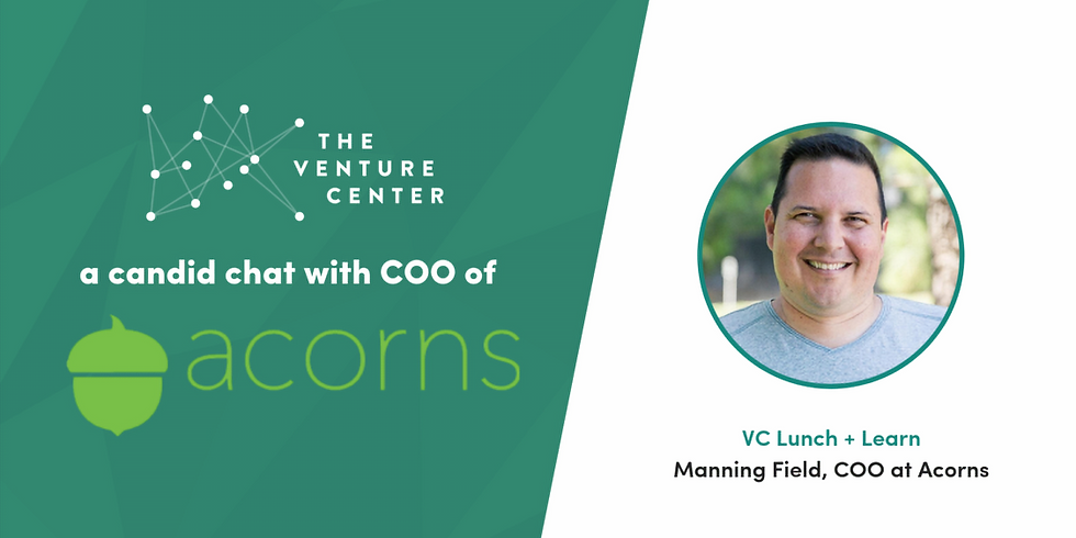 #VCLunchNLearn - Manning Field, COO of Acorns