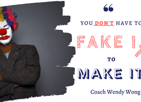 "YOU DON'T HAVE TO ""FAKE IT TO MAKE IT!"""