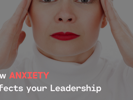 How Anxiety Affects Your Leadership.