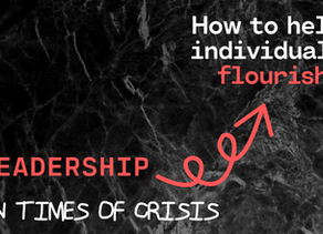 Leadership in Times of Crisis: How to Help Individuals Flourish