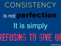 Consistency Over Perfection