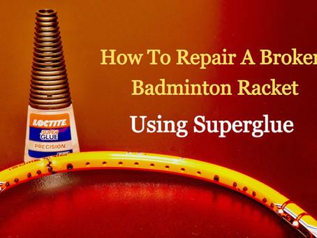 How to repair a broken badminton racket...using Superglue