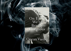 "Vuong's Debut Novel: ""On Earth We're Briefly Gorgeous"" Is Simply That... Gorgeous."