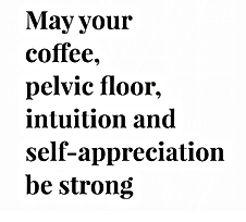 may-your-coffee-pelvic-floor-intuition-a