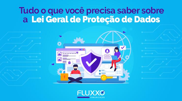 Tudo o que você precisa saber sobre a Lei Geral de Proteção de Dados