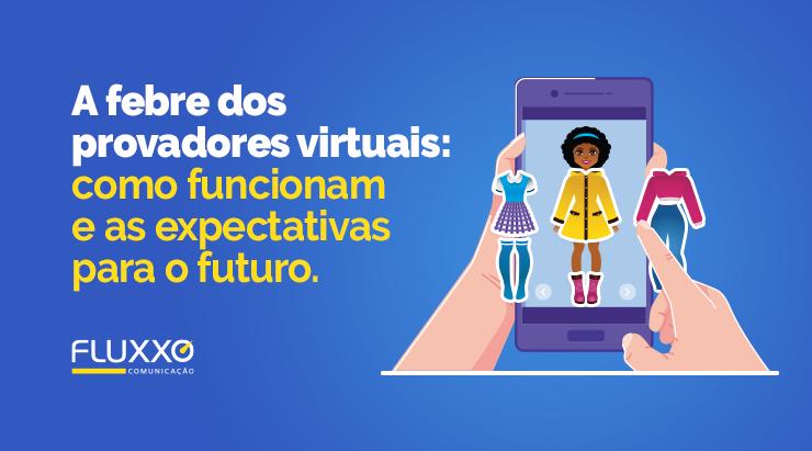 A febre dos provadores virtuais: como funcionam e as expectativas para o futuro
