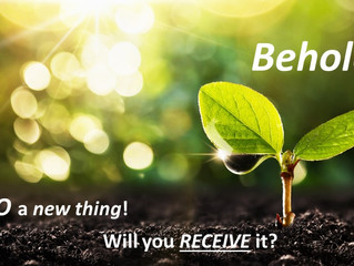 WHEN God Does His Next New Thing - Will You Receive It?