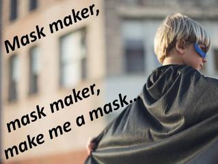 Mask-maker, mask-maker, make me a mask.