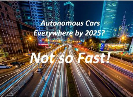 Autonomous Cars Everywhere by 2025?  Not so Fast!