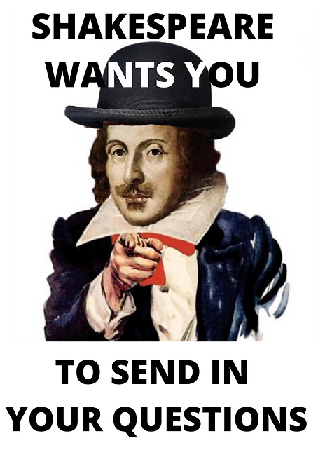 SHAKESPEARE WANTS YOU TO SEND QUESTIONS.