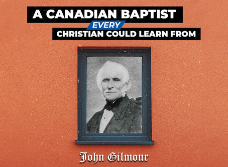 John Gilmour: A Canadian Baptist Every Christian Could Learn From