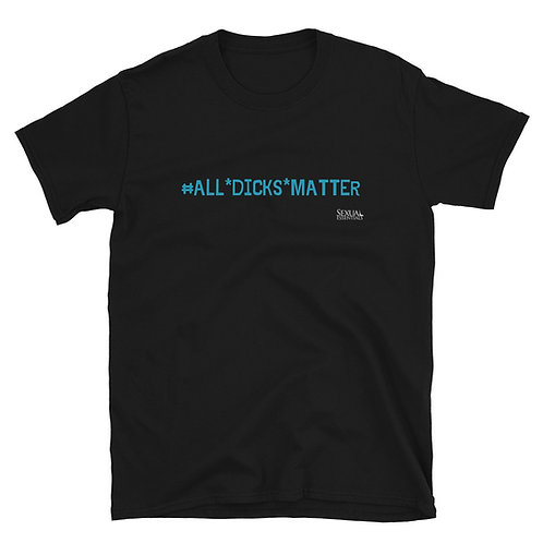 All Dicks Matter Unisex T-Shirt