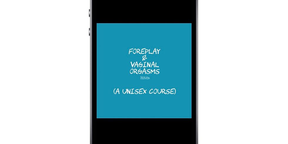 Foreplay & Vaginal Orgasms  01/09/21