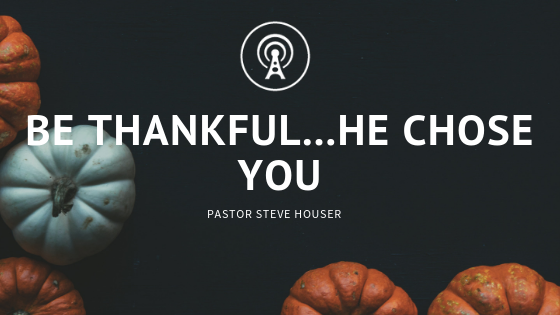 Be Thankful...He Chose You