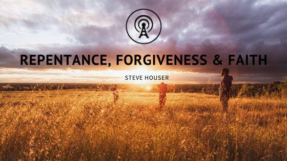 Repentance, Forgiveness & Faith