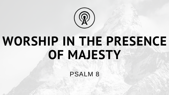 Worship in the Presence of Majesty