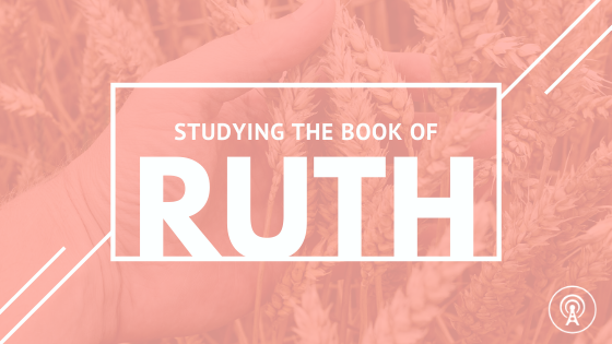 Sermon Series: Studying the Book of Ruth